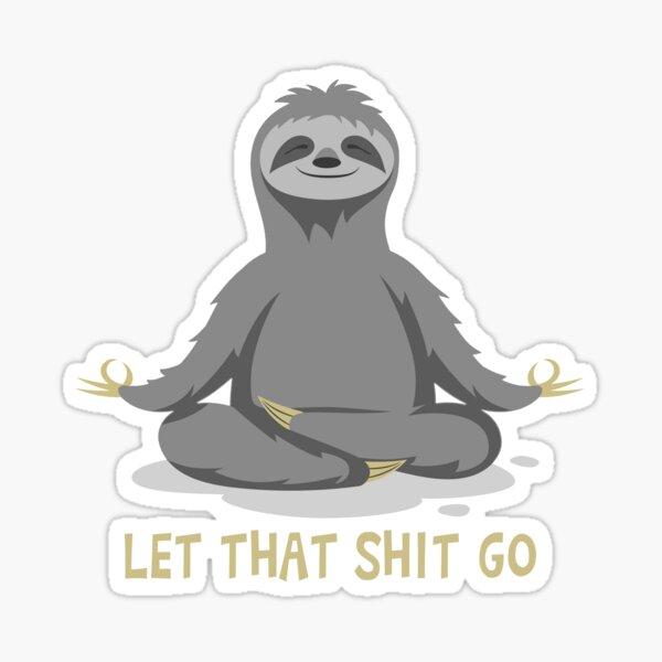 Yoga Sloth Meditating Let That Shit Go Sticker