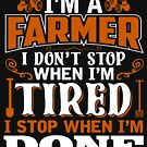 I Dont Stop When Im Tired I Stop When Im Done T-Shirt Farmer Farming Life country Farm urban farmer agriculture farming animal barn tractor harvester plant gardening by bulletfast