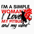 I'm a Simple Woman I Love My Pitbull and my Wine by PurpleLoxe