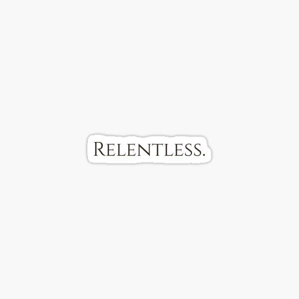RELENTLESS. Sticker