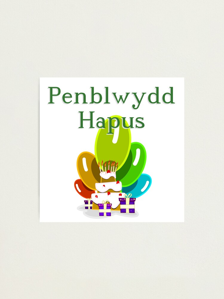 Happy Birthday In Welsh Penblwydd Hapus Photographic Print By Jcseijo Redbubble