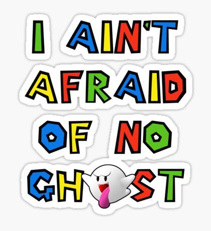 I ain't afraid of no boos Sticker