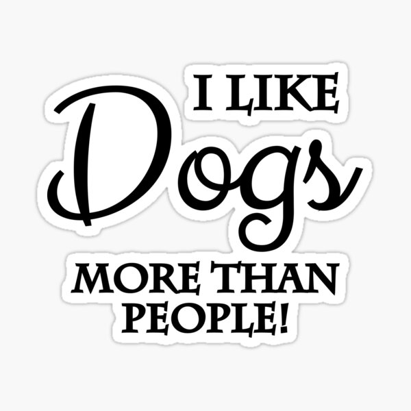 I like dogs more than people Sticker