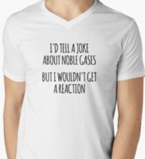 Id Tell You A Joke About Noble Gases, But I wouldn't Get A Reaction V-Neck T-Shirt
