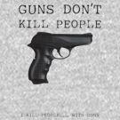 Guns Don't Kill People by Stuart Stolzenberg