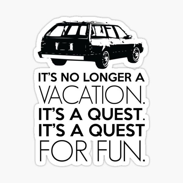 It's No Longer A Vacation. It's A Quest. It's A Quest For Fun. Sticker
