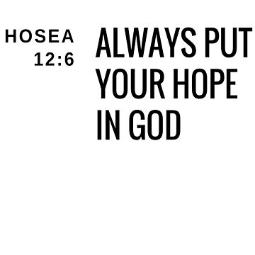 Always Put Your Hope In God Hosea 12:6  by Roland1980