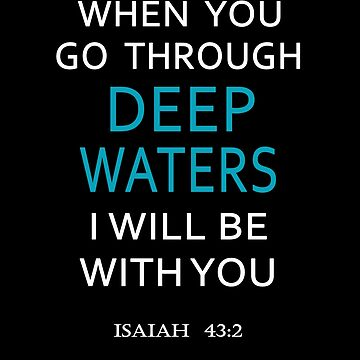 When You Go Through Deep Waters I'll Be With You Isaiah 43:2 by Roland1980