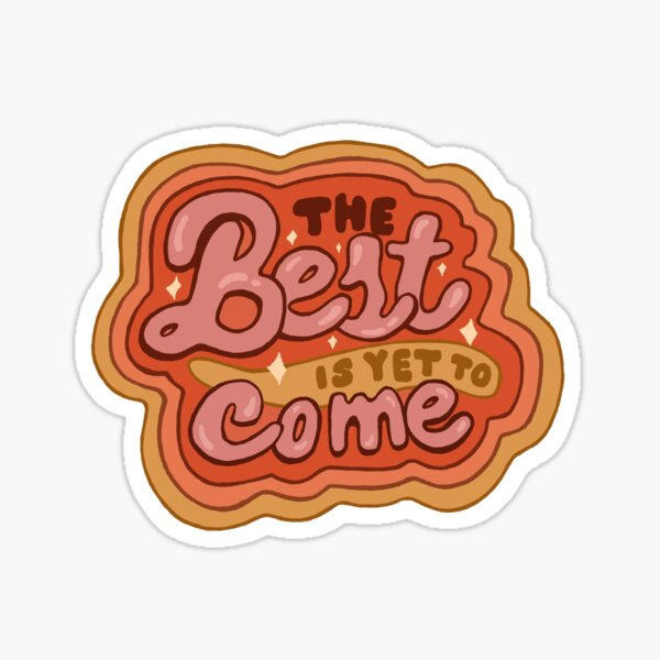 The Best is yet to Come in Gold Sticker