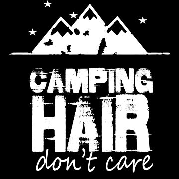 Camping Hair Don't Care by made-for-you