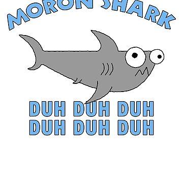 Moron Shark by RyanJGill