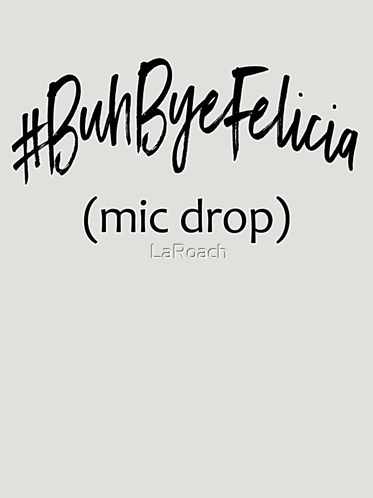 #BuhByeFelicia by LaRoach