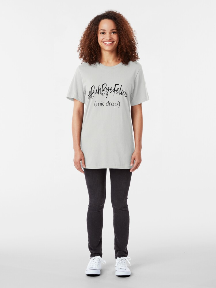 Alternate view of #BuhByeFelicia Slim Fit T-Shirt