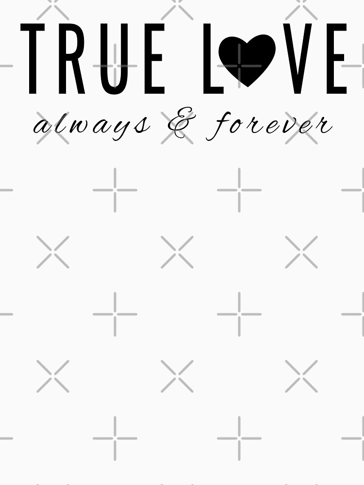 True Love - Always and Forever - Wedding Day, Valentine's Day or Any Day (Design Day 354) by TNTs