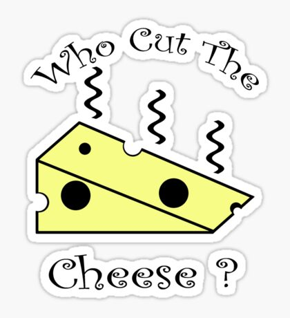Who Cut The Cheese? Sticker