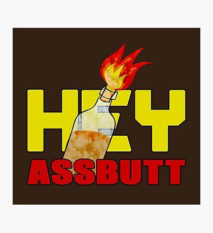 Hey, Assbutt! Photographic Print