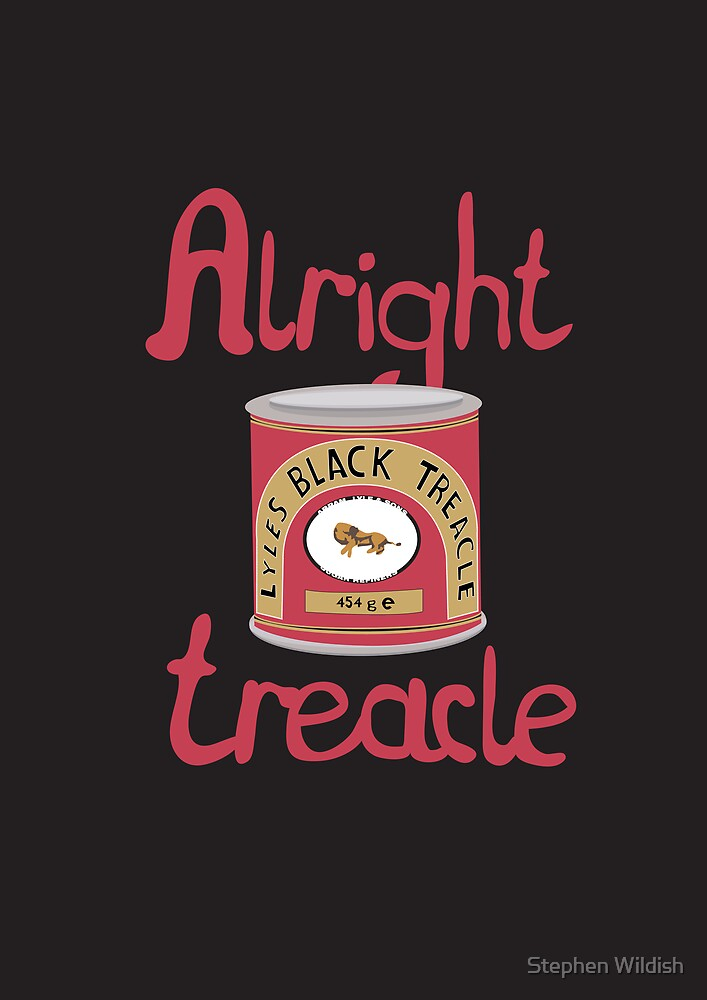 Alright treacle by Stephen Wildish
