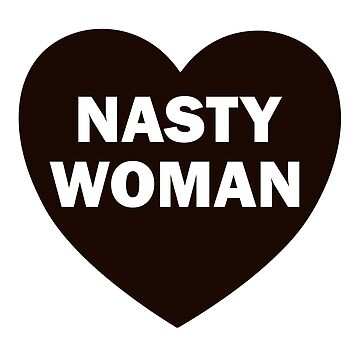 Nasty Woman Black heart Bad hot girl T-shirt by Mariokao