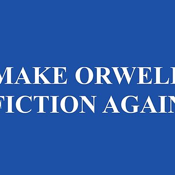 Make Orwell Fiction Again by Schwaz