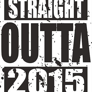 Straight Outta 2015 TShirt by andalit