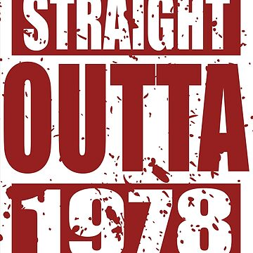 Straight Outta 1978 TShirt by andalit