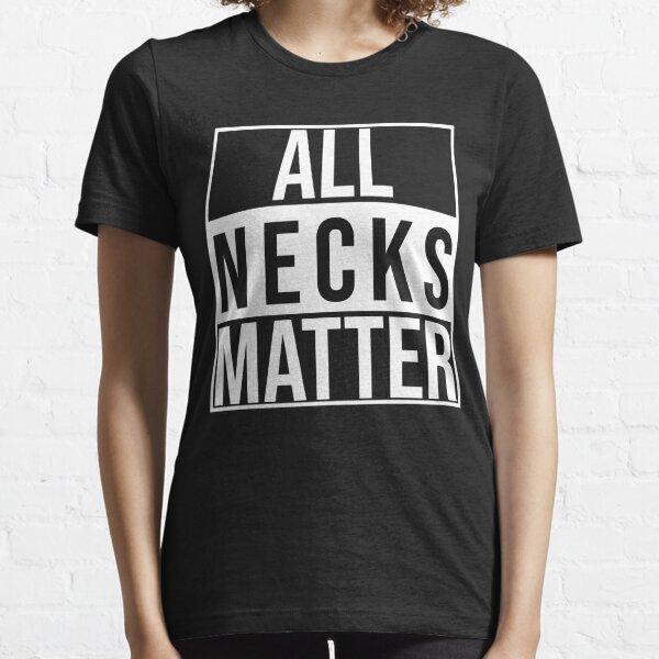 all necks matter Essential T-Shirt