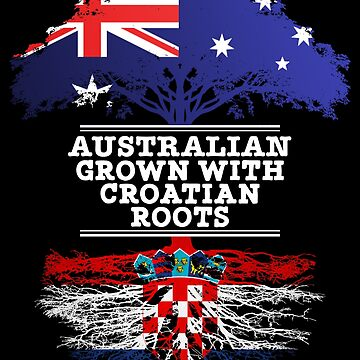 Australian Grown With Croatian Roots - Gift For Croatian From Australia With Country Roots From Croatia by Popini