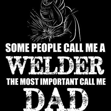 Funny Welder Dad Welding Father Gift by LoveAndSerenity