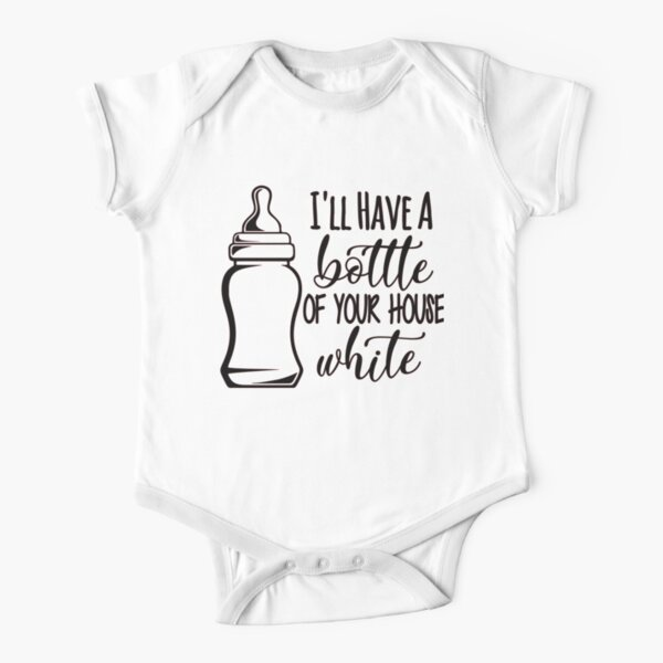 I'll have a bottle of your house white - Baby Onesie Shirt Short Sleeve Baby One-Piece
