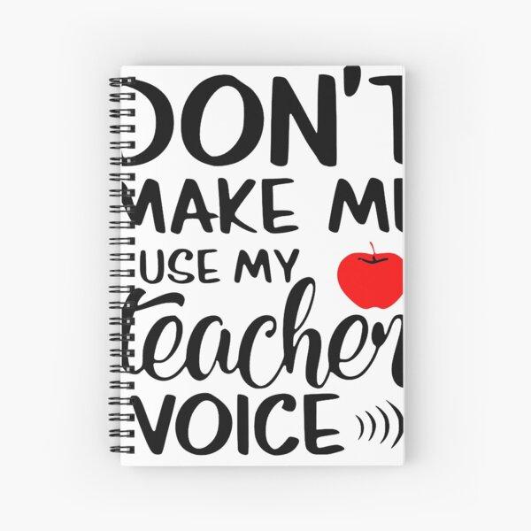 Don't make me use my teacher voice Spiral Notebook