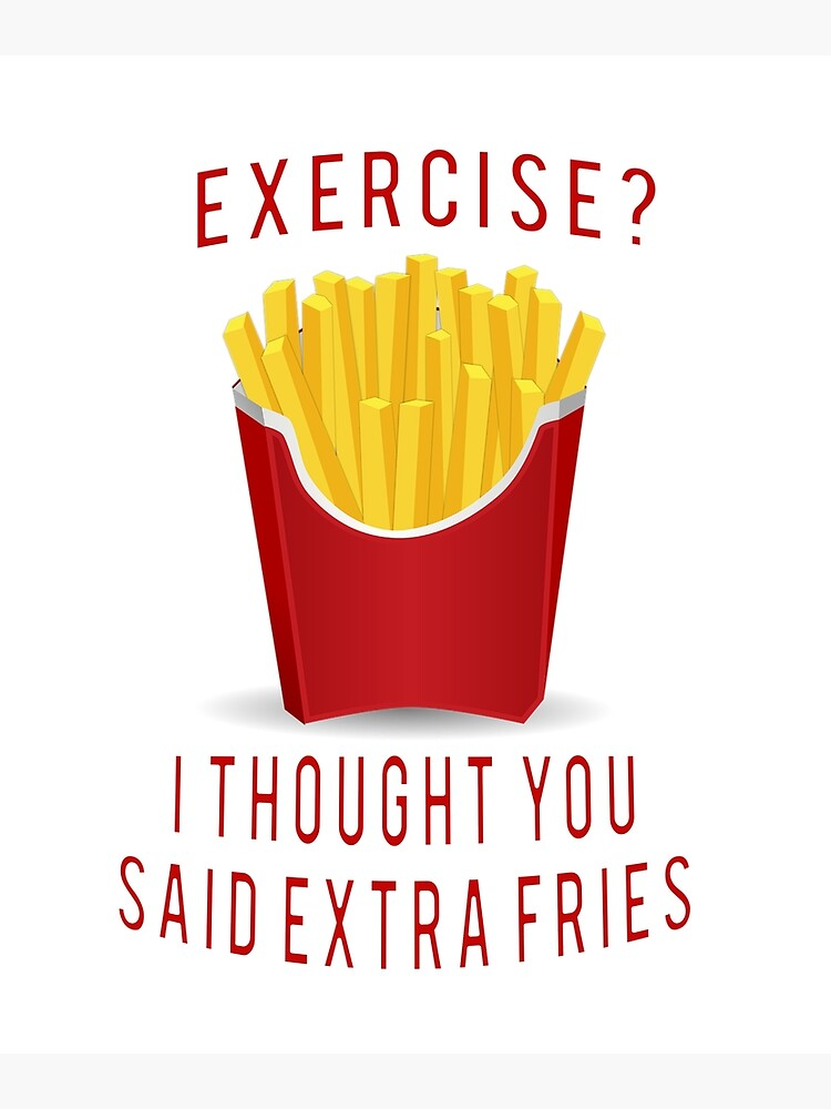 Exercise I Thought You Said Extra Fries Greeting Card By Projectlights Redbubble