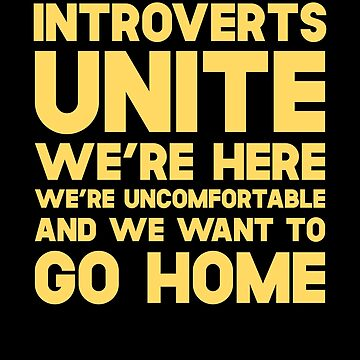 Introverts Unite We're Here We're Uncomfortable And We Want To Go Home by SusurrationStud