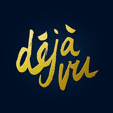 Déjà Vu - Gold Lettering by Theysaurus