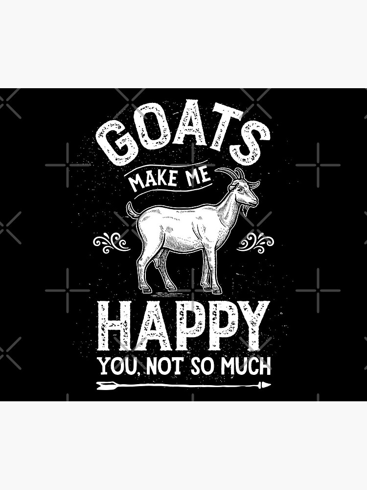 Goats Make Me Happy You Not So Much T Shirt Goat Farm Gifts by LiqueGifts