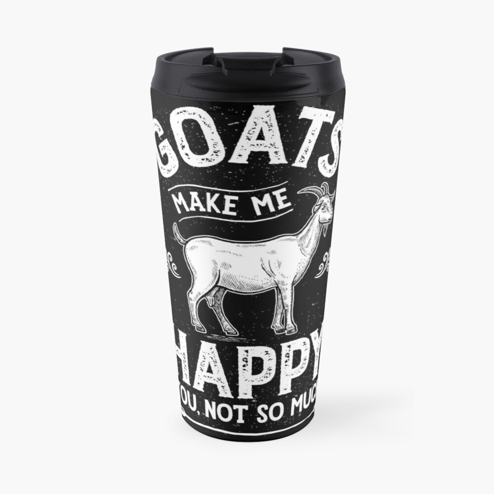 Goats Make Me Happy You Not So Much T Shirt Goat Farm Gifts Travel Mug