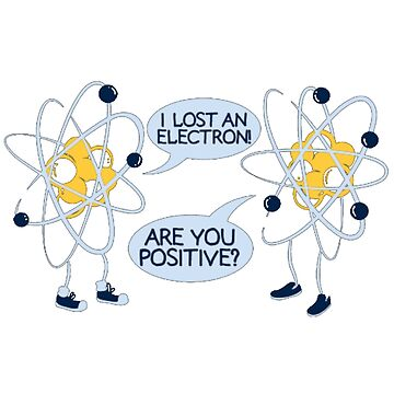 I lost an electron are you positive shirt by nicoloreto