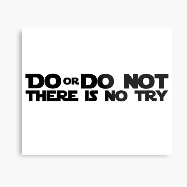 DO OR DO NOT THERE IS NO TRY GRAPHICS Metal Print