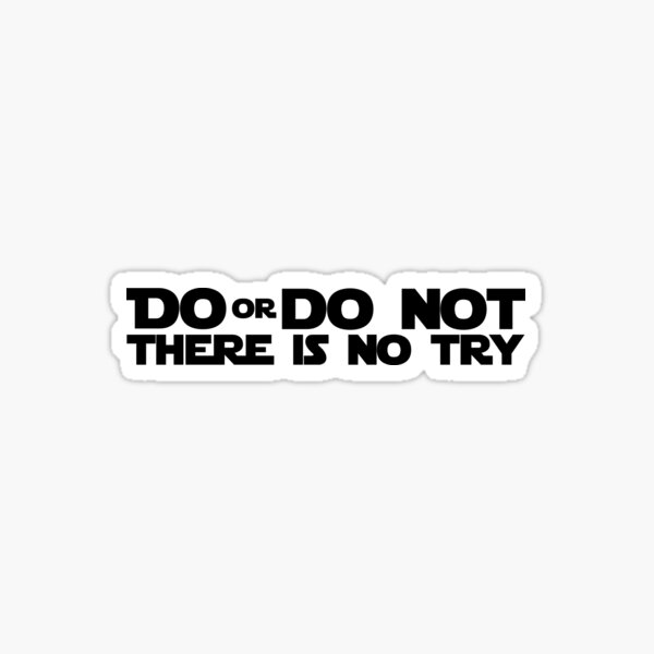 DO OR DO NOT THERE IS NO TRY GRAPHICS Sticker