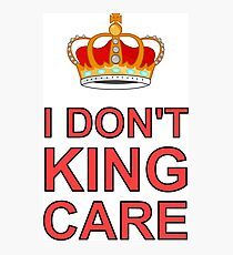 I don't King Care Photographic Print