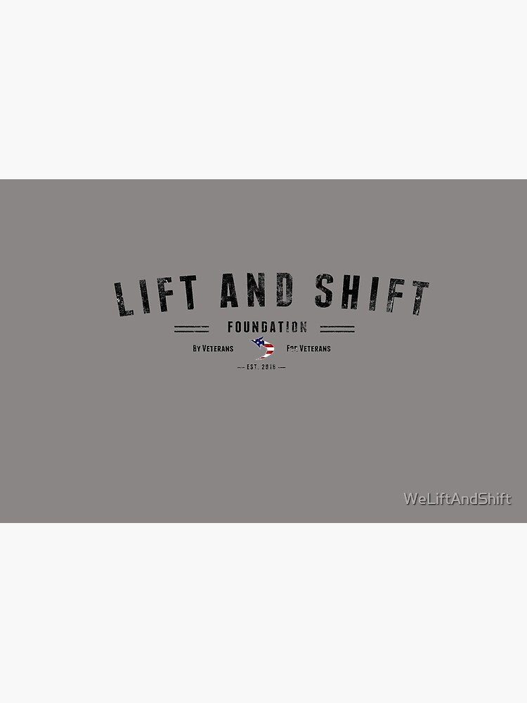 Lift And Shift Foundation EST 2018 by WeLiftAndShift