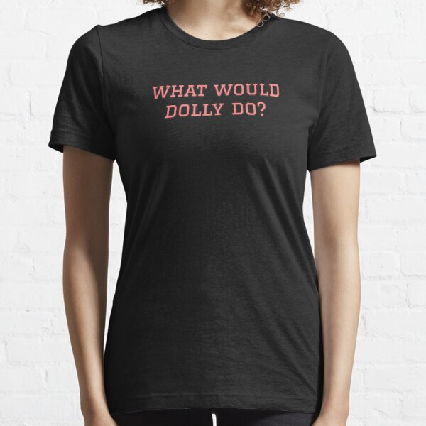 what would dolly do dolly parton Essential T-Shirt