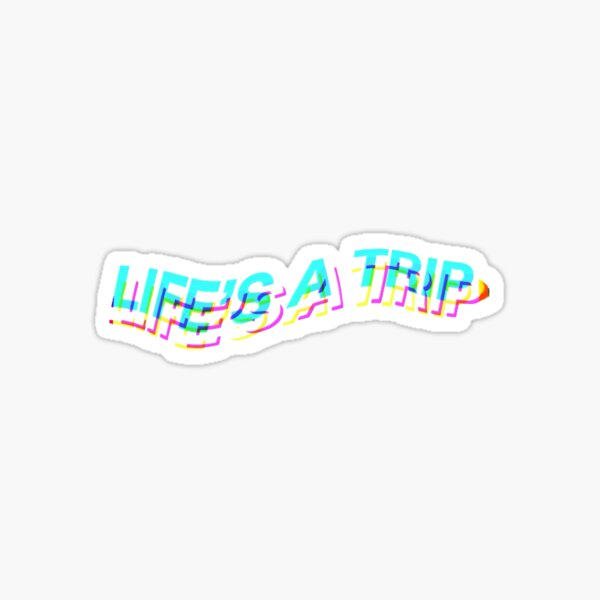 life's a trip distorted Sticker