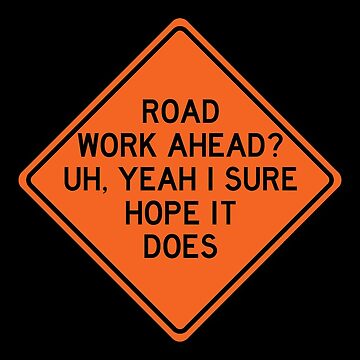 Road Work Ahead? by Stickers-By-Sam