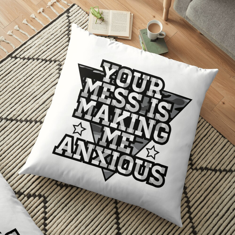 Your Mess is Making me Anxious - Schitts Creek Floor Pillow