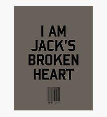I Am Jack's Broken Heart Photographic Print