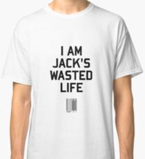 I Am Jack's Wasted Life Classic T-Shirt