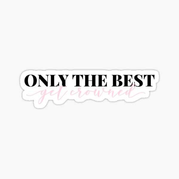 only the best get crowned sticker Sticker