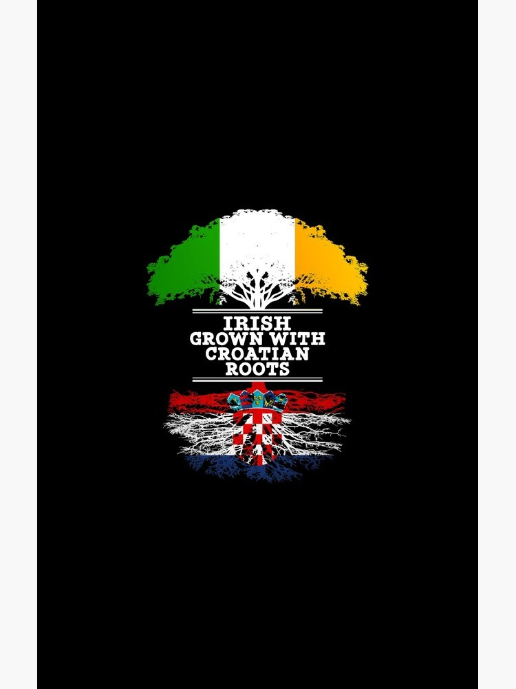 Irish Grown With Croatian Roots - Gift For Croatian With Roots From Croatia von Popini