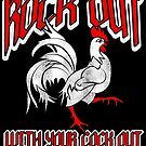 Rock out With Your Cock Out Rooster Funny Sarcastic by funnytshirtemp