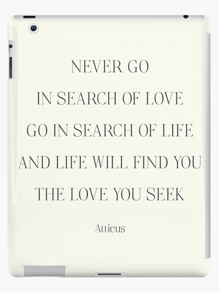 Atticus Poem Never Go In Search Of Love Go In Search Of Life Girls Book Typography Strong Woman Free Women Ipad Caseskin By Spallutos